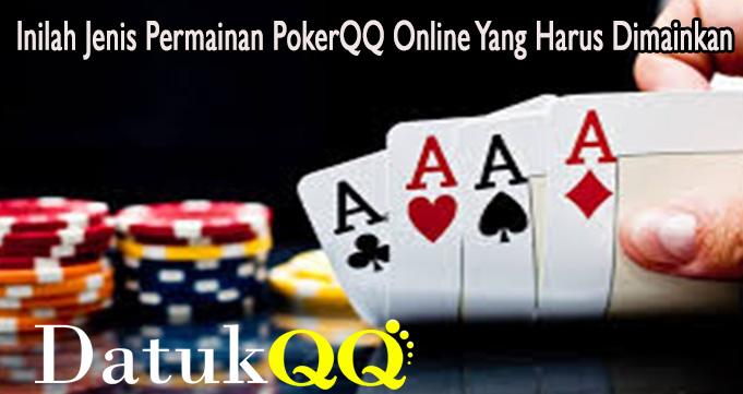 Inilah Jenis Permainan PokerQQ Online Yang Harus Dimainkan