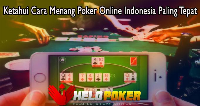 Ketahui Cara Menang Poker Online Indonesia Paling Tepat