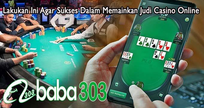 Lakukan Ini Agar Sukses Dalam Memainkan Judi Casino Online