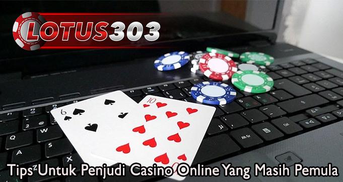 Tips Untuk Penjudi Casino Online Yang Masih Pemula